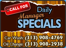 Call for Daily Specials - Car Wash: 313-904-4769 Oil Change: 313-908-2938